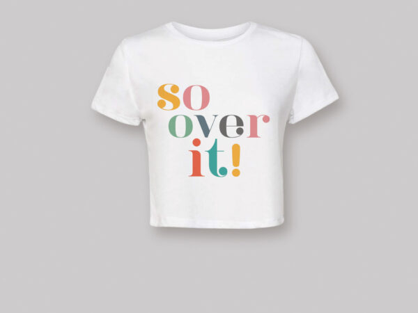 So Over It Cropped T-shirt