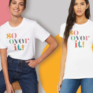 So Over It! T-Shirts